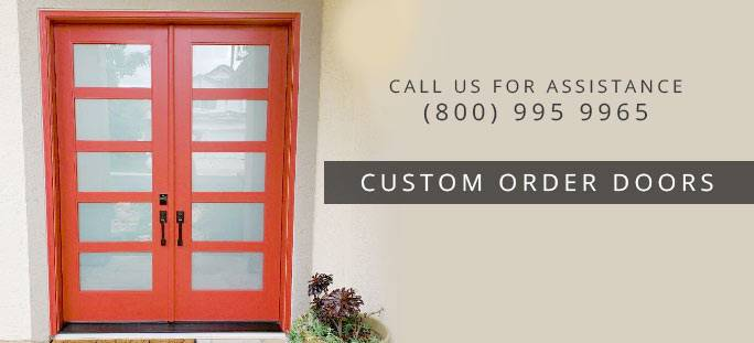 Call us at (800) 995 9965 for Special Order doors